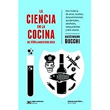 La ciencia en la cocina: De 1700 a nuestros días. Una historia de amor, recetas, descubrimientos accidentales, alcoholes, vanguardistas y bon vivants (Ciencia que ladra… serie Mayor)