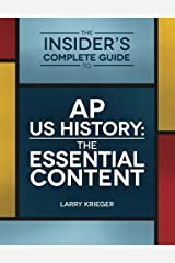 The Insider's Complete Guide to AP US History: The Essential Content Paperback