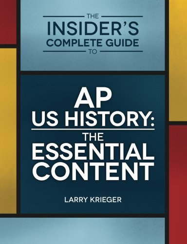 Download The Insider's Complete Guide to AP US History: The Essential Content PDF