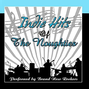 Brand New Rockers - Indie Hits Of The Noughties - Amazon com Music