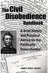The Civil Disobedience Handbook: A Brief History and Practical Advice for the Politically Disenchanted Paperback