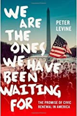 We Are the Ones We Have Been Waiting For: The Promise of Civic Renewal in America by Levine, Peter(October 7, 2013) Hardcover
