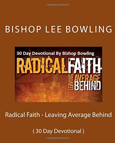 Download Radical Faith - Leaving Average Behind: ( 30 Day Devotional ) (Volume 2) PDF