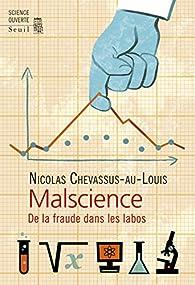 Malscience : De la fraude dans les labos par Nicolas Chevassus-au-Louis