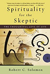 Spirituality for the Skeptic: The Thoughtful Love of Life