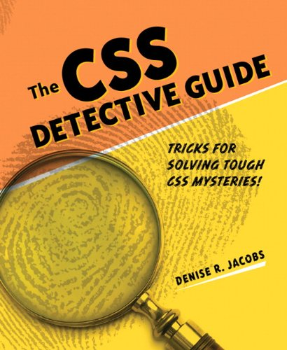 The CSS Detective Guide: Tricks for solving tough CSS mysteries by Denise R. Jacobs, Publisher : New Riders Press