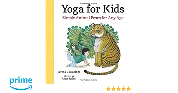 Yoga For Kids Simple Animal Poses Any Age Lorena V Pajalunga Anna Forlati 9780807591727 Amazon Books