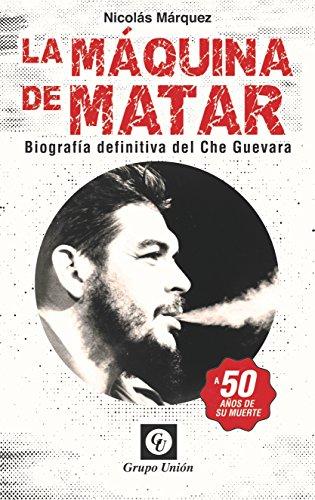 La Máquina de Matar: Biografía definitiva del Che Guevara (Biografías) (Spanish Edition