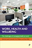 img - for Work, Health and Wellbeing: The Challenges of Managing Health at Work book / textbook / text book