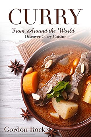 Curry Around the World: Discover Curry Cuisine in This Curry Book (Jamaican Bible)