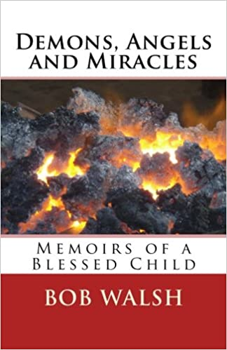Demons Angels And Miracles Memoirs Of A Blessed Child Volume 1