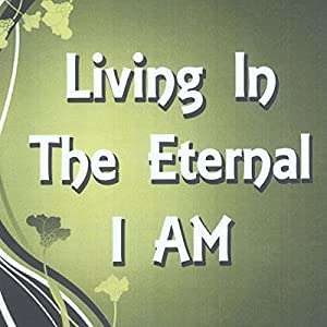 Living in the Eternal I Am Audiobook