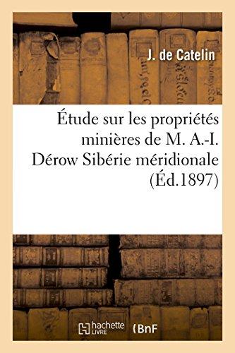 Étude Sur Les Propriétés Minières de M. A.-I. Dérow Sibérie Méridionale (Sciences) (French Edition)