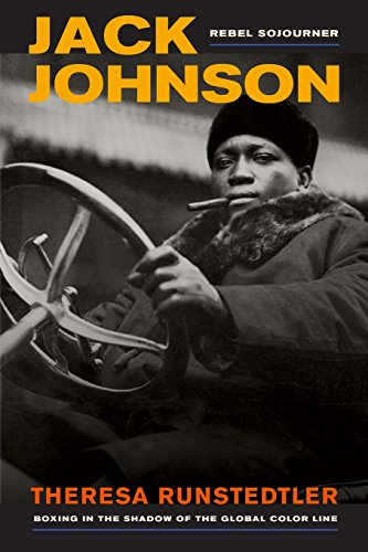Jack Johnson, Rebel Sojourner: Boxing in the Shadow of the Global Color Line (Jack Of Shadows)