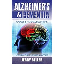 Alzheimer's Disease & Dementia: Your Guide to Prevent, Postpone or Slow Alzheimer's & Dementia (Nutrition & Habits to Live Healthier, Longer & Happier)