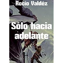 Sólo hacia adelante (Spanish Edition)