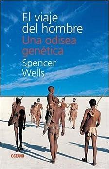 El viaje del hombre: Una odisea genetica (Spanish Edition) by Spencer Wells (2007-12-11)