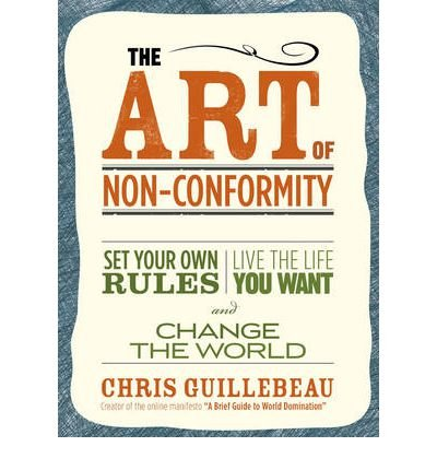 Download The Art of Non-Conformity: Set Your Own Rules, Live the Life You Want and Change the World (Paperback) - Common pdf epub
