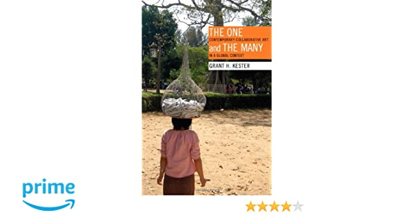 The one and the many contemporary collaborative art in a global the one and the many contemporary collaborative art in a global context grant h kester 9780822349877 amazon books fandeluxe Choice Image