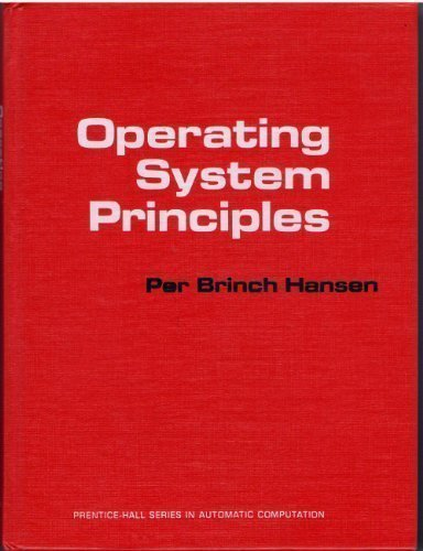Operating System Principles (Prentice-Hall Series in Automatic Computation) by Per Brinch Hansen (1973-10-23) by Prentice Hall
