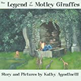 The Legend of the Motley Giraffes, Kathy Agostinelli, 1466330155