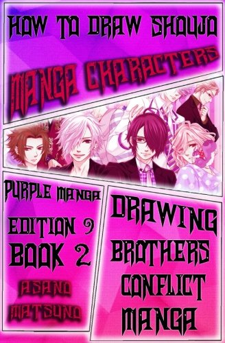 How To Draw Shoujo Manga Characters : Purple Manga Edition 9 (Book 2): How To Draw Shojo Manga Boys & Anime Girls Step By Step (Drawing Brothers Conflict Shojo Japanese Manga) (Volume 2)