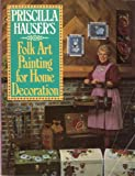 Priscilla Hauser's Folk Art Painting for Home Decoration, Priscilla Hauser, 0137108230