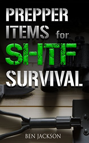 Prepper Items for SHTF Survival: Survival Items Every Prepper Should Have by [Jackson, Ben]