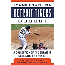 Tales from the Detroit Tigers Dugout: A Collection of the Greatest Tigers Stories Ever Told (Tales from the Team)