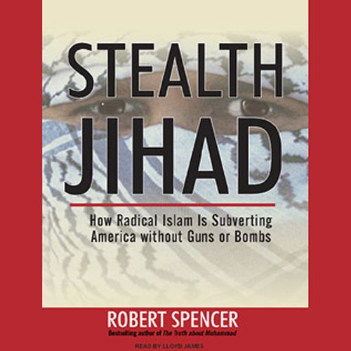 Stealth Jihad: How Radical Islam Is Subverting America without Guns or Bombs by Tantor Audio