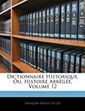 Dictionnaire Historique, Ou, Histoire Abrégée, François-Xavier Feller, 1144819717