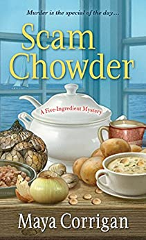 Scam Chowder (A Five-Ingredient Mystery Book 2) by [Corrigan, Maya]