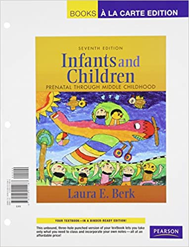 Books a la Carte Edition 7th Edition Prenatal Through Middle Childhood Infants and Children