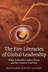The Five Literacies of Global Leadership: What Authentic Leaders Know and You Need to Find Out
