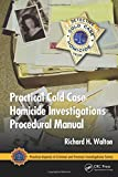 Practical Cold Case Homicide Investigations Procedural Manual (Practical Aspects of Criminal and Forensic Investigations)