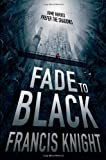 Fade to Black, Francis Knight, 0316217689
