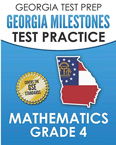 GEORGIA TEST PREP Georgia Milestones Test Practice Mathematics Grade 4: Preparation for the Georgia Milestones Mathematics Assessment