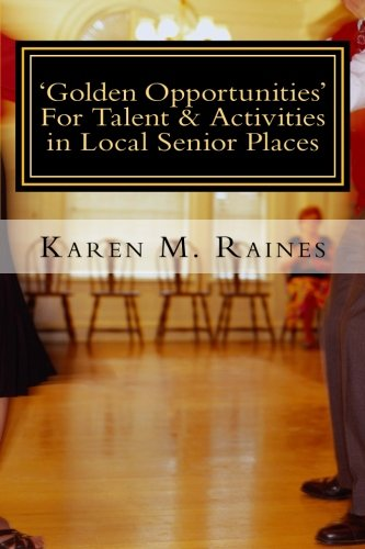 'Golden Opportunities' For Talent & Activities in Local Senior Places: Insights On The Rewarding Field of Senior Entertainment