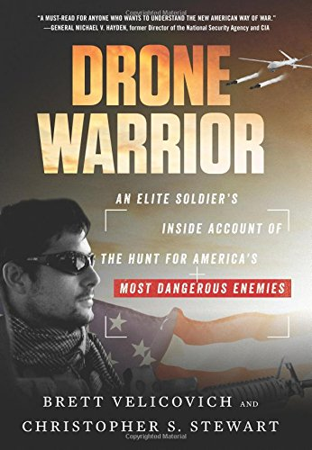 Drone Warrior: An Elite Soldier's Viscera Account of the Hunt for America's Most Dangerous Enemies