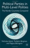 Political Parties in Multi-Level Polities : The Nordic Countries Compared, Aylott, Nicholas and Bergman, Torbjorn, 0230243738
