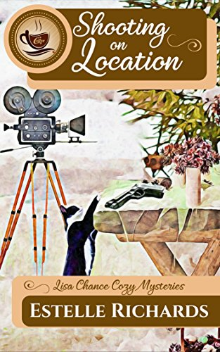 Shooting on Location (Lisa Chance Cozy Mysteries Book 2) by [Richards, Estelle]