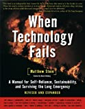 img - for When Technology Fails: A Manual for Self-Reliance, Sustainability and Surviving the Long Emergency by Matthew R. Stein (2008) Paperback book / textbook / text book