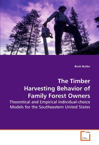 The Timber Harvesting Behavior of Family Forest Owners: Theoretical and Empirical Individual-choice Models for the Southeastern United States