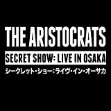 Secret Show: Live in Osaka by ARISTOCRATS (2013-05-04)