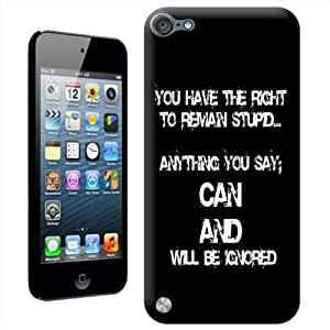 Fancy A Snuggle 'you Have the Right To Remain Stupid...' carcasa para Apple iPod Touch 5th generación