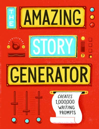 The Amazing Story Generator: Creates Thousands of Writing Prompts (Idea Generator)