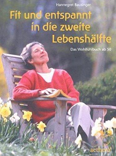 Fit und entspannt in die zweite Lebenshälfte: Das Wohlfühlbuch ab 50 (Aethera)