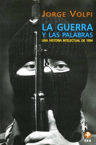 La guerra y las palabras. Una historia intelectual de 1994 (Spanish Edition)
