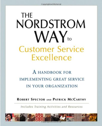 The Nordstrom Way to Customer Service Excellence: A Handbook For Implementing Great Service in Your Organization