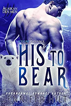 His to Bear (Icy Cap Den Book 1) by [Hilt, Jennifer]